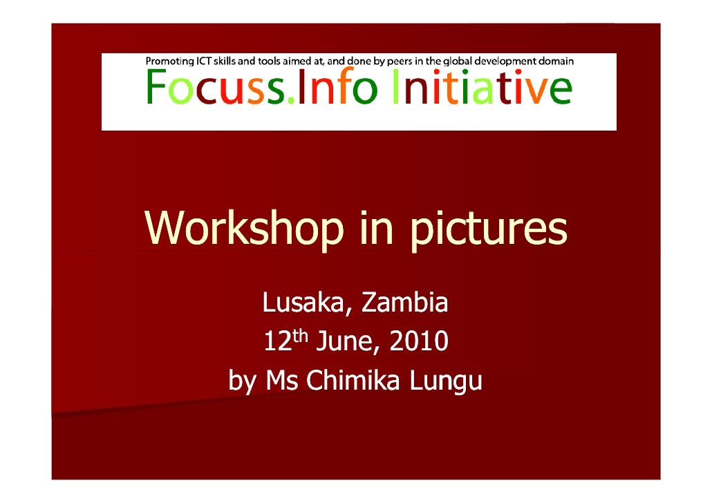Workshop in pictures       Lusaka, Zambia       12th June, 2010    by Ms Chimika Lungu