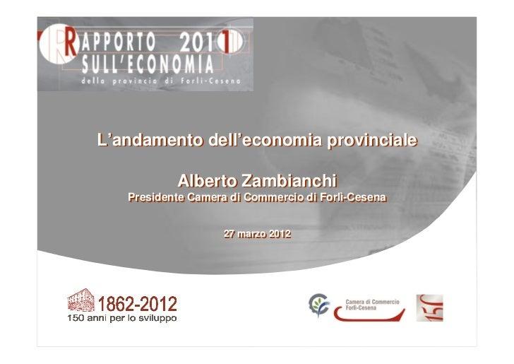 L'andamento dell'economia provinciale           Alberto Zambianchi   Presidente Camera di Commercio di Forlì-Cesena   Pres...