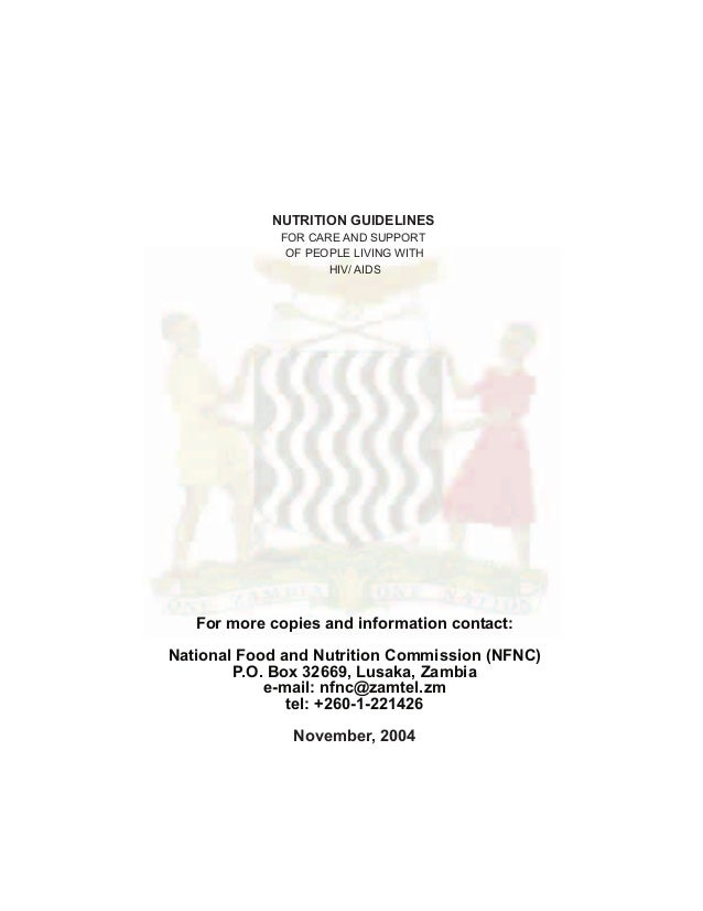 NUTRITION GUIDELINES FOR CARE AND SUPPORT OF PEOPLE LIVING WITH HIV/ AIDS  For more copies and information contact: Nation...