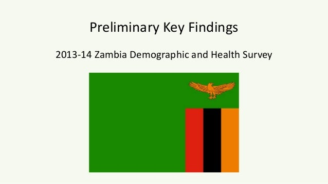 Preliminary Key Findings  2013-14 Zambia Demographic and Health Survey
