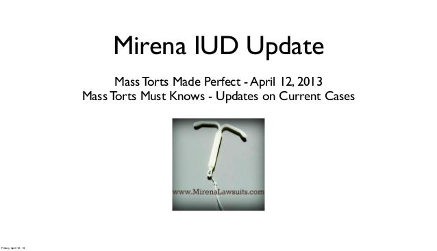 Mirena IUD Update                             Mass Torts Made Perfect - April 12, 2013                       Mass Torts Mu...