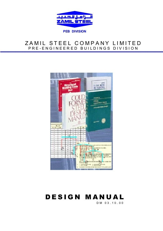 PEB DIVISION  ZAMIL STEEL COMPANY LIMITED PRE-ENGINEERED BUILDINGS DIVISION  DESIGN MANUAL D M  03 . 10 .0 0
