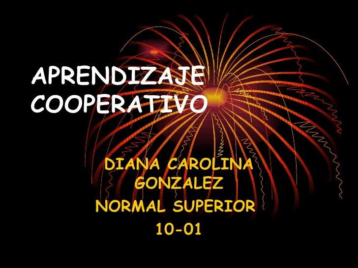 APRENDIZAJE COOPERATIVO DIANA CAROLINA GONZALEZ NORMAL SUPERIOR  10-01