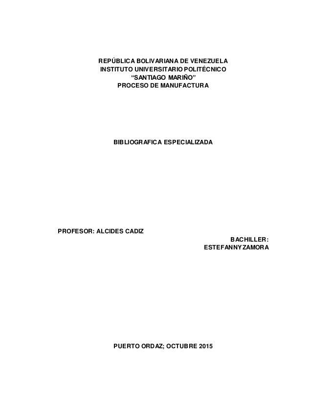 """REPÚBLICA BOLIVARIANA DE VENEZUELA INSTITUTO UNIVERSITARIO POLITÉCNICO """"SANTIAGO MARIÑO"""" PROCESO DE MANUFACTURA BIBLIOGRAF..."""