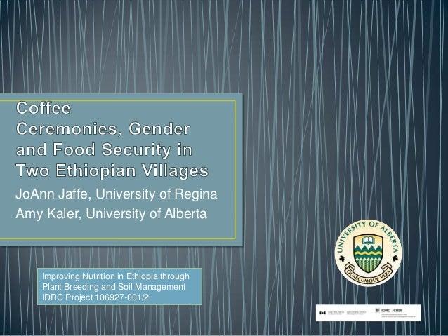 JoAnn Jaffe, University of Regina Amy Kaler, University of Alberta Improving Nutrition in Ethiopia through Plant Breeding ...