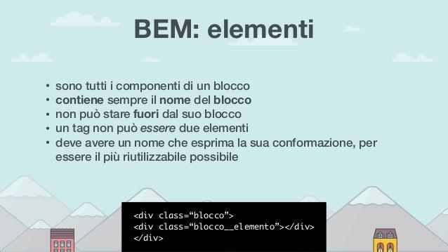 BEM: elementi • sono tutti i componenti di un blocco • contiene sempre il nome del blocco • non può stare fuori dal suo bl...