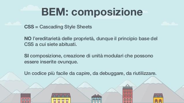BEM: composizione CSS = Cascading Style Sheets  NO l'ereditarietà delle proprietà, dunque il principio base del CSS a cu...