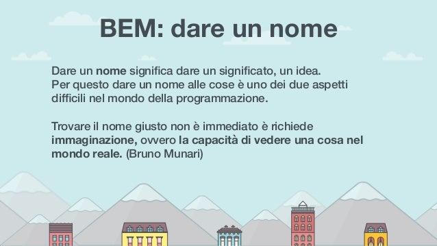 BEM: dare un nome Dare un nome significa dare un significato, un idea. Per questo dare un nome alle cose è uno dei due aspet...