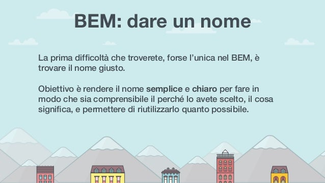BEM: dare un nome La prima difficoltà che troverete, forse l'unica nel BEM, è trovare il nome giusto.  Obiettivo è render...