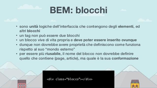 BEM: blocchi • sono unità logiche dell'interfaccia che contengono degli elementi, ed altri blocchi • un tag non può essere...
