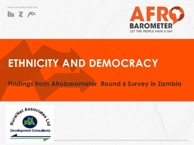 WWW.AFROBAROMETER.ORG ETHNICITY AND DEMOCRACY Findings from Afrobarometer Round 6 Survey in Zambia