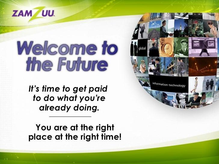 <ul><li>It's time to get paid  </li></ul><ul><li>to do what you're </li></ul><ul><li>already doing. </li></ul>You are at t...