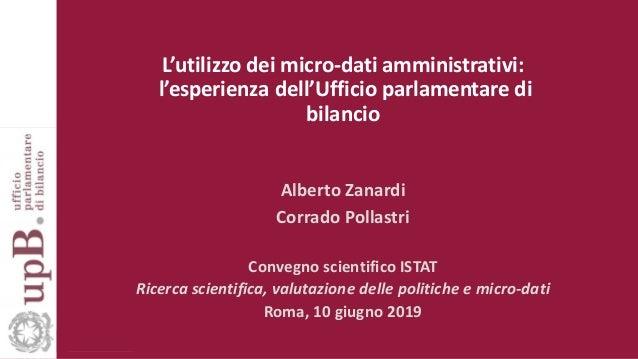 L'utilizzo dei micro-dati amministrativi: l'esperienza dell'Ufficio parlamentare di bilancio Alberto Zanardi Corrado Polla...
