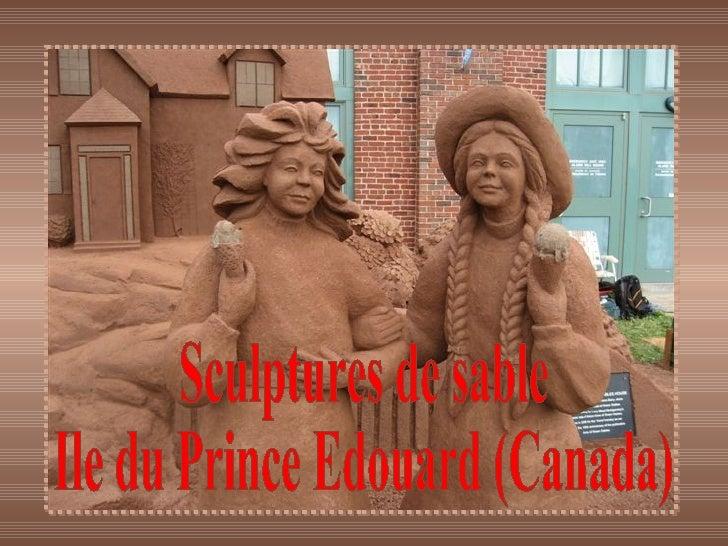 Sculptures de sable  Ile du Prince Edouard (Canada)