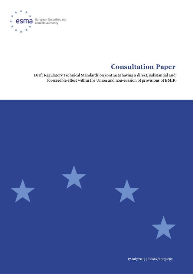 17 July 2013 | ESMA/2013/892 Consultation Paper Draft Regulatory Technical Standards on contracts having a direct, substan...
