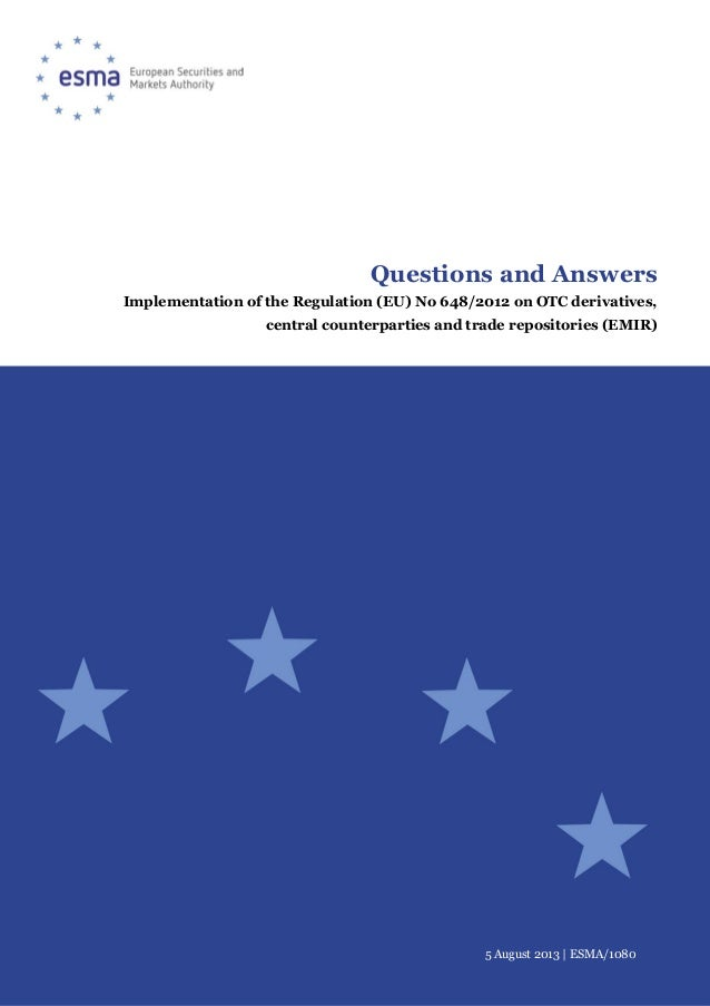 5 August 2013 | ESMA/1080 Questions and Answers Implementation of the Regulation (EU) No 648/2012 on OTC derivatives, cent...