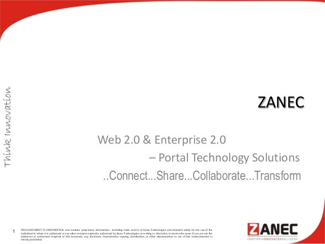 ZANEC Web 2.0 & Enterprise 2.0 – Portal Technology Solutions ..Connect...Share...Collaborate...Transform 1 THIS DOCUMENT I...