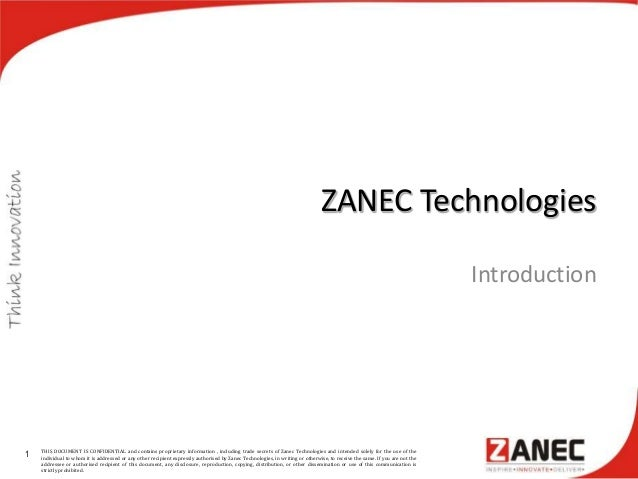 ZANEC Technologies Introduction 1 THIS DOCUMENT IS CONFIDENTIAL and contains proprietary information , including trade sec...