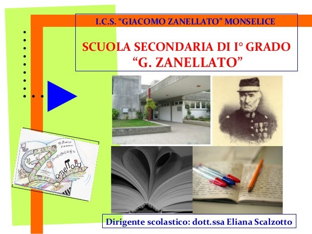 """I.C.S. """"GIACOMO ZANELLATO"""" MONSELICESCUOLA SECONDARIA DI I° GRADO         """"G. ZANELLATO""""   Dirigente scolastico: dott.ssa ..."""