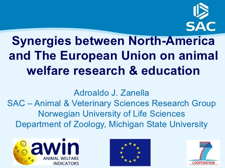 Synergies between North-Americaand The European Union on animal  welfare research & education               Adroaldo J. Za...