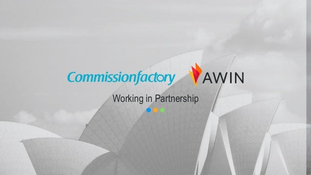 1 | Awin & Commission Factory – Working in partnership Working in Partnership