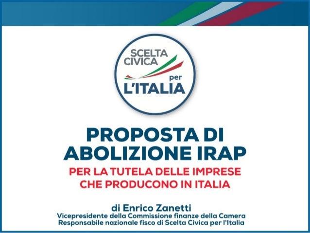 PROPOSTA DI ABOLIZIONE IRAP - PER LA TUTELA DELLE IMPRESE CHE PRODUCONO IN ITALIA - di Enrico Zanetti