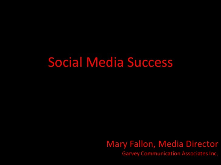 Social Media Success         Mary Fallon, Media Director            Garvey Communication Associates Inc.