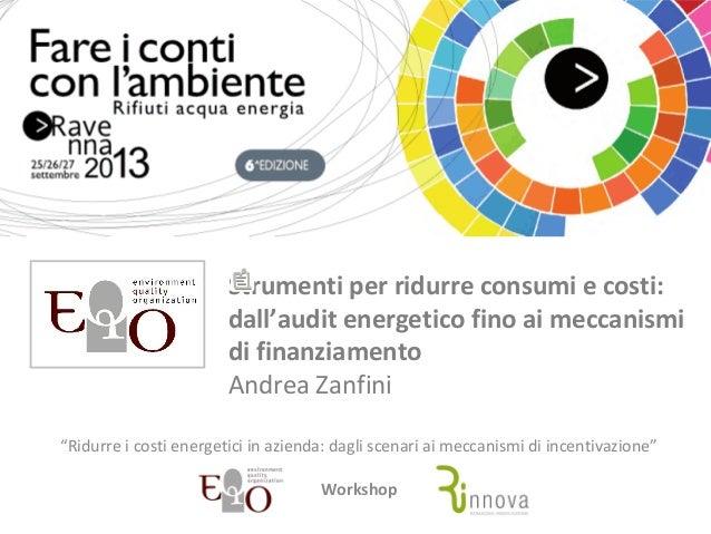 """Strumenti per ridurre consumi e costi: dall'audit energetico fino ai meccanismi di finanziamento Andrea Zanfini """"Ridurre i..."""