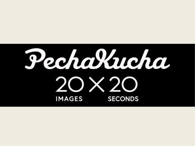 ¿Qué es PechaKucha? • PechaKucha es un formato de presentación en el cual se expone una presentación de manera sencilla e ...