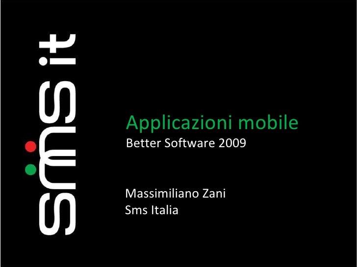 Applicazioni mobile Better Software 2009 Massimiliano Zani Sms Italia