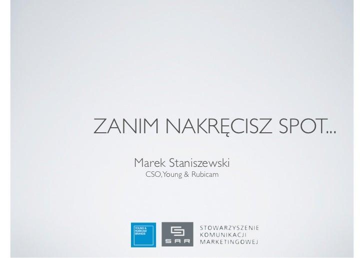ZANIM NAKRĘCISZ SPOT...   Marek Staniszewski     CSO, Young & Rubicam