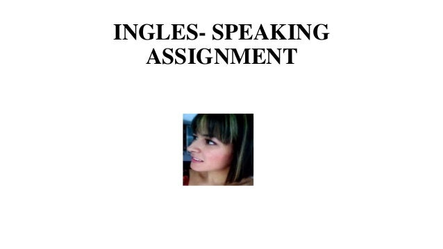INGLES- SPEAKING ASSIGNMENT
