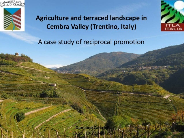 Agriculture and terraced landscape in Cembra Valley (Trentino, Italy) A case study of reciprocal promotion Damiano Zanotel...