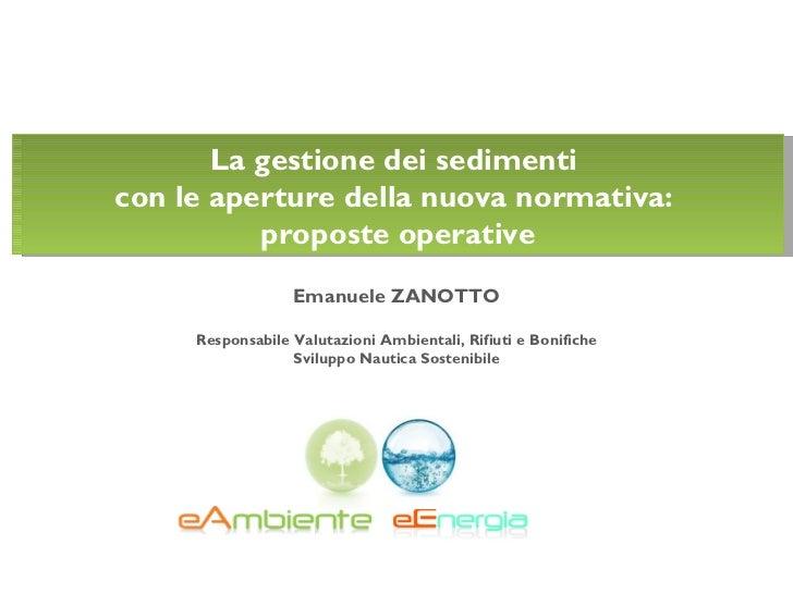 La gestione dei sedimenticon le aperture della nuova normativa:          proposte operative                  Emanuele ZANO...