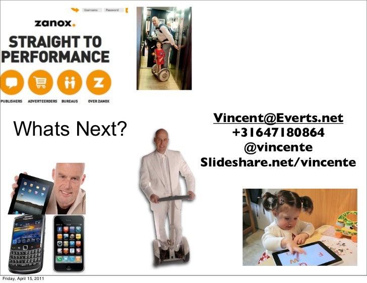 Vincent@Everts.net     Whats Next?              +31647180864                                @vincente                     ...