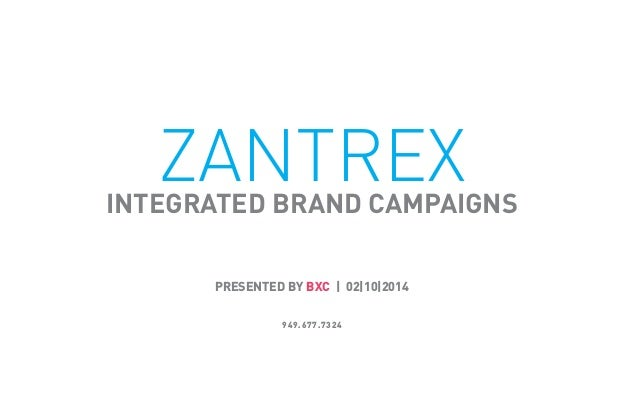 ZANTREXINTEGRATED BRAND CAMPAIGNS PRESENTED BY BXC | 02|10|2014 949.677.7324