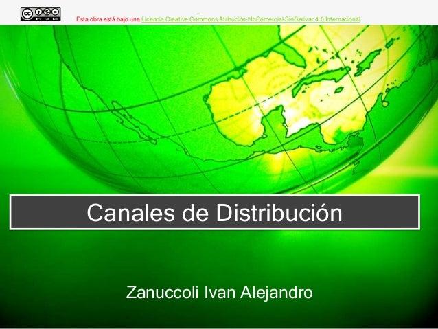 Canales de Distribución Zanuccoli Ivan Alejandro Esta obra está bajo una Licencia Creative Commons Atribución-NoComercial-...