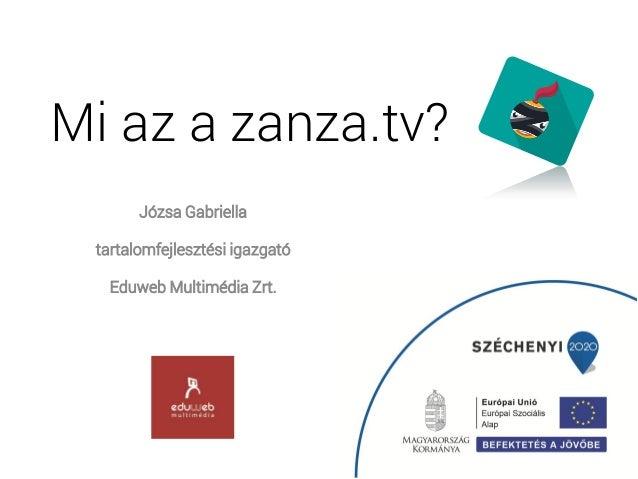 Mi az a zanza.tv? Józsa Gabriella tartalomfejlesztési igazgató Eduweb Multimédia Zrt.