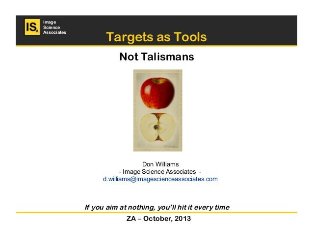 Image Science Associates  Targets as Tools Not Talismans  Don Williams - Image Science Associates d.williams@imagesciencea...