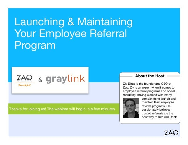 Launching & Maintaining Your Employee Referral Program Thanks for joining us! The webinar will begin in a few minutes Abou...