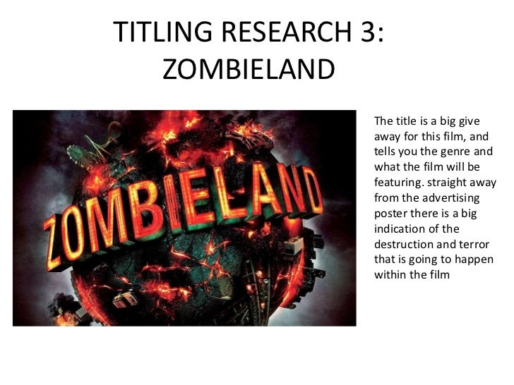 TITLING RESEARCH 3:    ZOMBIELAND                  The title is a big give                  away for this film, and       ...