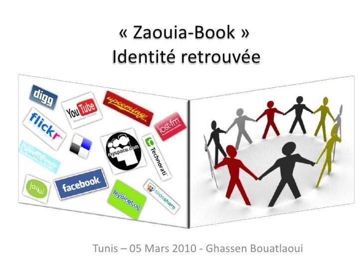 «Zaouia-Book» Identité retrouvée <br />Tunis – 05 Mars 2010 - GhassenBouatlaoui<br />