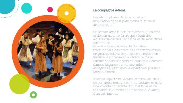 La compagnie Adama Depuis vingt ans, Adama puise son inspiration dans le patrimoine culturel et artistique juif. En accord...