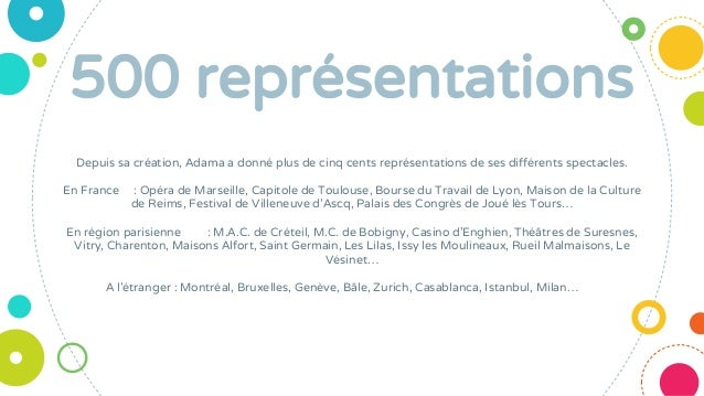 500 représentations Depuis sa création, Adama a donné plus de cinq cents représentations de ses différents spectacles. En ...