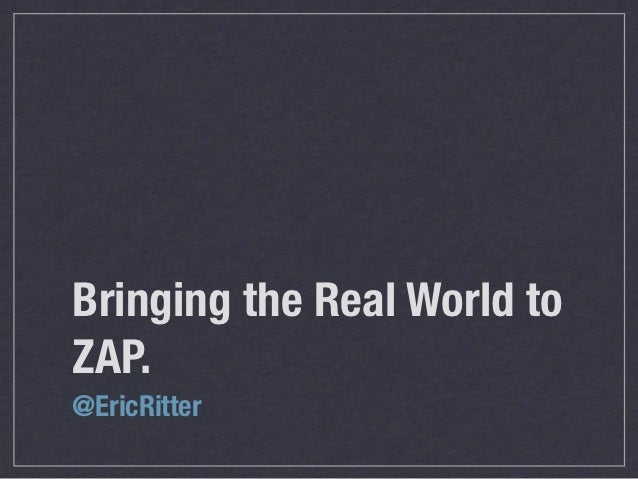 Bringing the Real World toZAP.@EricRitter