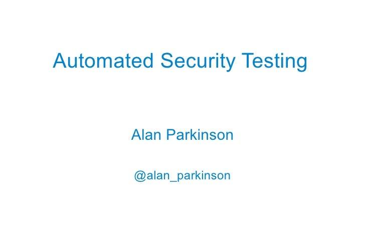 Automated Security Testing       Alan Parkinson        @alan_parkinson