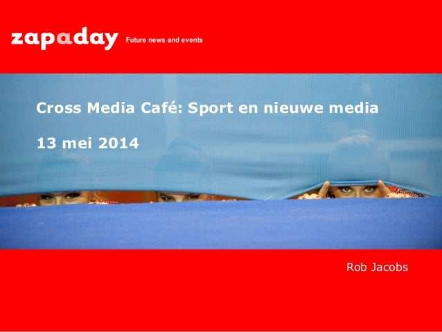 Rob Jacobs Cross Media Café: Sport en nieuwe media 13 mei 2014