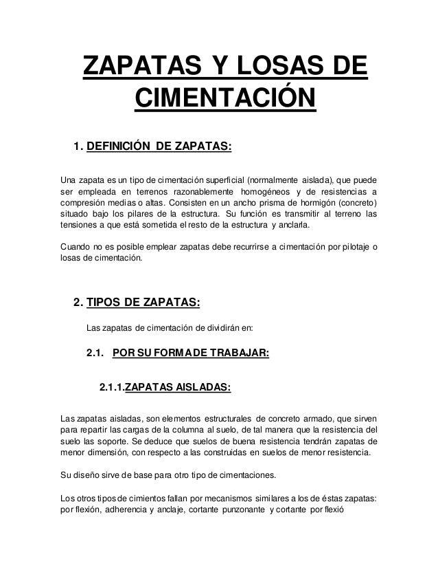 ZAPATAS Y LOSAS DE CIMENTACIÓN 1. DEFINICIÓN DE ZAPATAS: Una zapata es un tipo de cimentación superficial (normalmente ais...