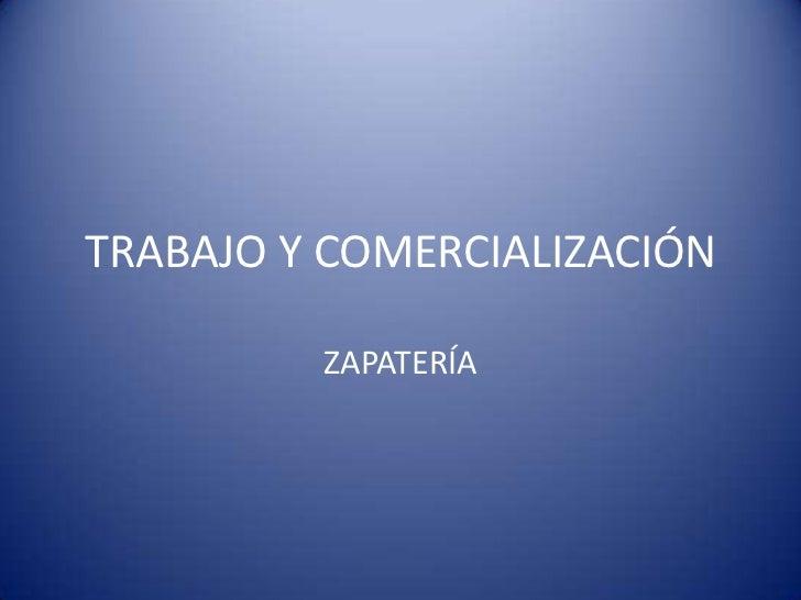 TRABAJO Y COMERCIALIZACIÓN         ZAPATERÍA