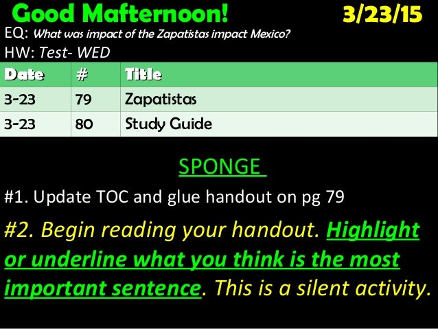 Good Mafternoon! 3/23/15 EQ: What was impact of the Zapatistas impact Mexico? HW: Test- WEDTest- WED SPONGE #1. Update TOC...